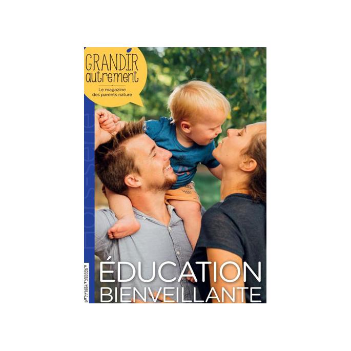 Grandir Autrement - Hors Série n°10 - Education bienveillante