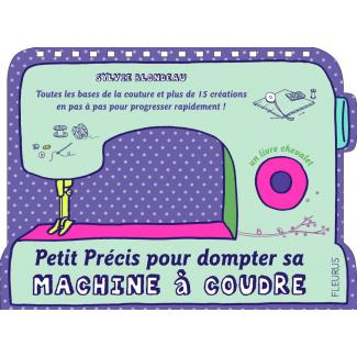 Petit Précis pour dompter sa machine à coudre - Sylvie Blondeau