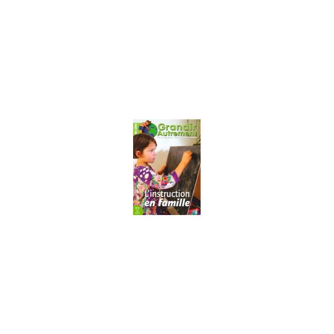 Grandir Autrement - Hors Série n°3 - L'instruction en famille