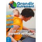 Grandir Autrement - n°10 - Les nouveaux parents au foyer