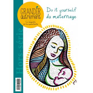Grandir Autrement - Hors Série n°12 - DIY du maternage
