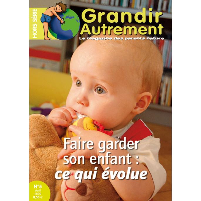 Grandir Autrement - Hors Série n°5 - Faire garder son enfant